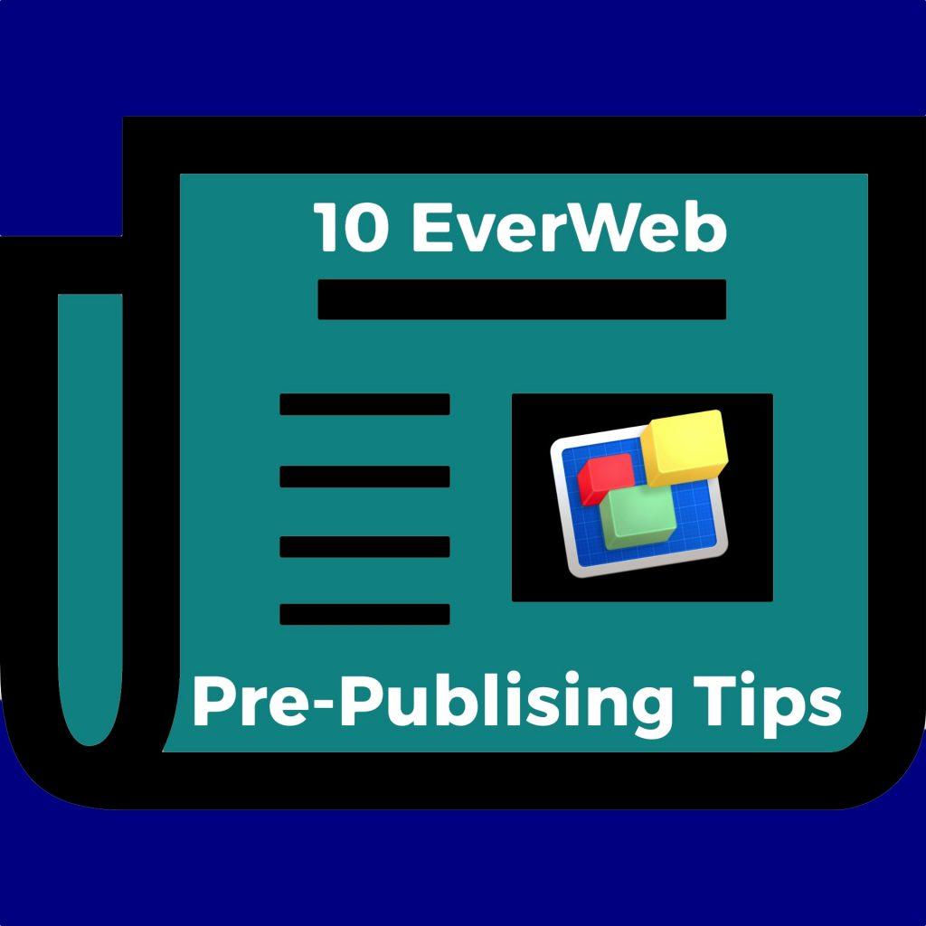 10 EverWeb Pre-Publishing Tips